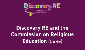Discovery RE and the Commission on Religious Education (CoRE)